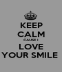 KEEP CALM CAUSE I LOVE YOUR SMILE  - Personalised Poster A1 size