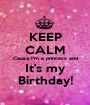 KEEP CALM Cause I'm a princess and  It's my  Birthday! - Personalised Poster A1 size