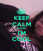 KEEP CALM 'CAUSE I'M COOL - Personalised Poster A1 size