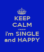 KEEP CALM cause  i'm SINGLE and HAPPY - Personalised Poster A1 size