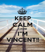"""KEEP CALM CAUSE I""""M VINCENT!! - Personalised Poster A1 size"""