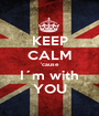 KEEP CALM 'cause I´m with YOU - Personalised Poster A1 size