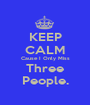 KEEP CALM Cause I Only Miss Three People. - Personalised Poster A1 size