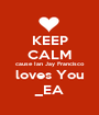 KEEP CALM cause Ian Jay Francisco loves You _EA - Personalised Poster A1 size
