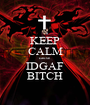 KEEP CALM cause IDGAF BITCH - Personalised Poster A1 size