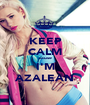 KEEP CALM cause I'M AZALEAN - Personalised Poster A1 size