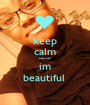keep calm cause im beautiful  - Personalised Poster A1 size