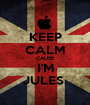 KEEP CALM CAUSE I'M JULES  - Personalised Poster A1 size