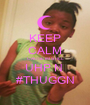 KEEP CALM CAUSE IM STILL UHP N  #THUGGN - Personalised Poster A1 size