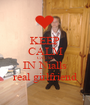 KEEP CALM CAUSE IN Nialls real girlfriend - Personalised Poster A1 size