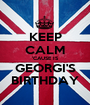 KEEP CALM 'CAUSE IS GEORGI'S BIRTHDAY - Personalised Poster A1 size