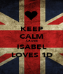 KEEP CALM CAUSE ISABEL LOVES 1D - Personalised Poster A1 size