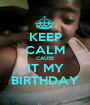KEEP CALM CAUSE IT MY BIRTHDAY - Personalised Poster A1 size
