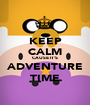 KEEP CALM CAUSE IT'S ADVENTURE TIME - Personalised Poster A1 size