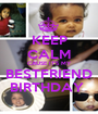 KEEP CALM CAUSE IT'S MY BESTFRIEND BIRTHDAY  - Personalised Poster A1 size