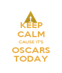 KEEP CALM CAUSE IT'S OSCARS TODAY - Personalised Poster A1 size