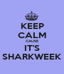 KEEP CALM CAUSE IT'S SHARKWEEK - Personalised Poster A1 size