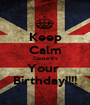 Keep Calm Cause it's Your  Birthday!!!! - Personalised Poster A1 size