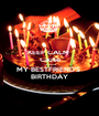 KEEP CALM  Cause It's almost MY BESTFRIEND'S  BIRTHDAY - Personalised Poster A1 size