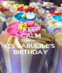 KEEP CALM cause  ITS JABULILE'S  BIRTHDAY  - Personalised Poster A1 size