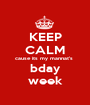 KEEP CALM cause its my mannat's  bday week - Personalised Poster A1 size