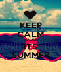 KEEP CALM CAUSE ITS SUMMER - Personalised Poster A1 size