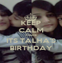 KEEP CALM Cause ITS TALHA'S BIRTHDAY - Personalised Poster A1 size