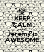 KEEP CALM cause Jeremy is AWESOME - Personalised Poster A1 size