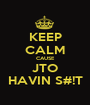 KEEP CALM CAUSE JTO HAVIN S#!T - Personalised Poster A1 size