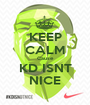 KEEP CALM Cause KD ISNT NICE - Personalised Poster A1 size