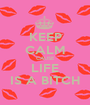 KEEP CALM CAUSE LIFE IS A BITCH - Personalised Poster A1 size