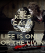 KEEP CALM 'CAUSE LIFE IS ONLY FOR THE LIVING - Personalised Poster A1 size