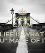 """KEEP CALM CAUSE LIFE IS WHAT  """"U"""" MAKE OF IT - Personalised Poster A1 size"""