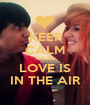 KEEP CALM 'CAUSE LOVE IS IN THE AIR - Personalised Poster A1 size
