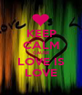 KEEP CALM CAUSE LOVE IS LOVE - Personalised Poster A1 size