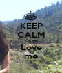 KEEP CALM 'Cause Love me - Personalised Poster A1 size