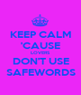 KEEP CALM 'CAUSE LOVERS DON'T USE SAFEWORDS - Personalised Poster A1 size