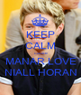 KEEP CALM cause MANAR LOVE NIALL HORAN - Personalised Poster A1 size