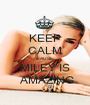 KEEP CALM CAUSE MILEY IS  AMAZING - Personalised Poster A1 size