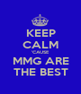 KEEP CALM 'CAUSE MMG ARE THE BEST - Personalised Poster A1 size