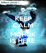 KEEP CALM CAUSE  MOHDK IS HERE  - Personalised Poster A1 size