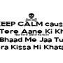KEEP CALM cause Naa Tere Aane Ki Khushi Naa Tere Jaane Ka Gum Bhaad Me Jaa Tu Tera Kissa Hi Khatam - Personalised Poster A1 size