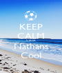 KEEP CALM Cause Nathans Cool - Personalised Poster A1 size