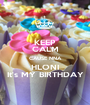 KEEP CALM CAUSE NNA HLONI It's MY BIRTHDAY - Personalised Poster A1 size