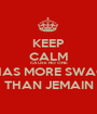 KEEP CALM CAUSE NO ONE HAS MORE SWAG THAN JEMAIN - Personalised Poster A1 size