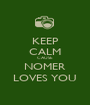 KEEP CALM CAUSE NOMER LOVES YOU - Personalised Poster A1 size