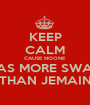 KEEP CALM CAUSE NOONE HAS MORE SWAG THAN JEMAIN - Personalised Poster A1 size