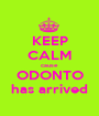 KEEP CALM cause ODONTO has arrived - Personalised Poster A1 size