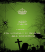 KEEP CALM cause......... OH FORGET IT WHERE  ALL DOOMED - Personalised Poster A1 size