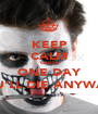 KEEP CALM 'CAUSE ONE DAY YOU'LL DIE ANYWAYS - Personalised Poster A1 size